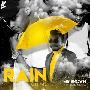 Mr Brown - Rain On Me Ft. Team Mosha